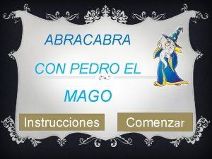 ABRACABRA CON PEDRO EL MAGO Instrucciones Comenzar INSTRUCCIONES