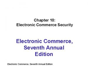 Chapter 10 Electronic Commerce Security Electronic Commerce Seventh