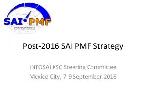 Post2016 SAI PMF Strategy INTOSAI KSC Steering Committee