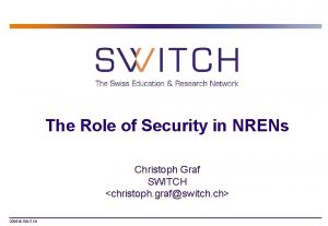 The Role of Security in NRENs Christoph Graf