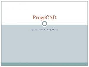 Proge CAD HLADINY A KTY Hladiny Hladina obsahuje