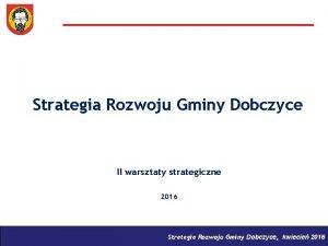 Strategia Rozwoju Gminy Dobczyce II warsztaty strategiczne 2016