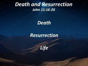 Death and Resurrection John 11 16 26 Death