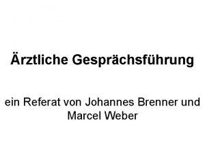 rztliche Gesprchsfhrung ein Referat von Johannes Brenner und