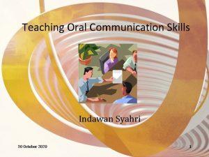Teaching Oral Communication Skills Indawan Syahri 30 October