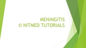 MENINGITIS NITMED TUTORIALS Definition Meningitis is the inflammation