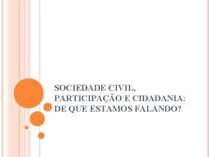 SOCIEDADE CIVIL PARTICIPAO E CIDADANIA DE QUE ESTAMOS