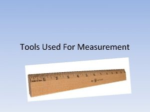 Tools Used For Measurement Units and Tools of