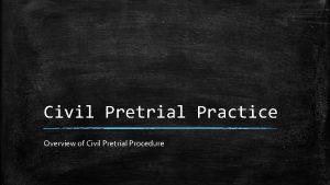 Civil Pretrial Practice Overview of Civil Pretrial Procedure
