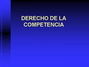 DERECHO DE LA COMPETENCIA DERECHO DE LA COMPETENCIA
