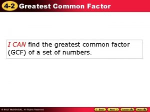 4 2 Greatest Common Factor I CAN find