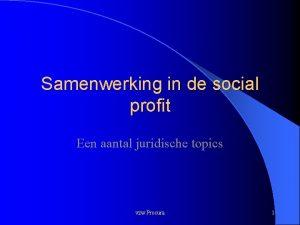 Samenwerking in de social profit Een aantal juridische