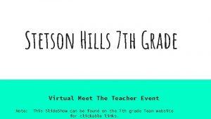 Stetson Hills 7 th Grade Virtual Meet The