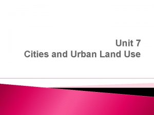 Unit 7 Cities and Urban Land Use Cities