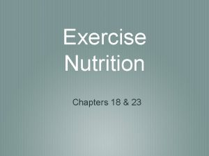 Exercise Nutrition Chapters 18 23 Nutrients Six major