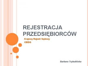 REJESTRACJA PRZEDSIBIORCW Krajowy Rejestr Sdowy CEIDG Barbara Trybuliska