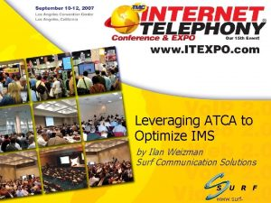 Leveraging ATCA to Optimize IMS by Ilan Weizman