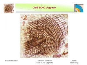 CMS SLHC Upgrade November 2007 Marcello Mannelli CMS