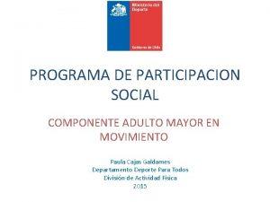 PROGRAMA DE PARTICIPACION SOCIAL COMPONENTE ADULTO MAYOR EN