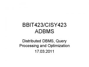 BBIT 423CISY 423 ADBMS Distributed DBMS Query Processing