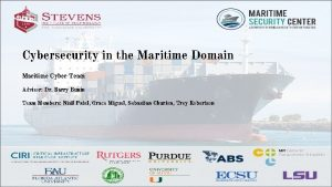 Cybersecurity in the Maritime Domain Maritime Cyber Team