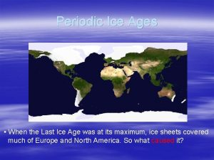 Periodic Ice Ages NASA When the Last Ice