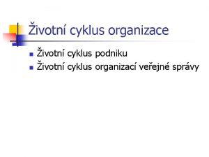 ivotn cyklus organizace n n ivotn cyklus podniku