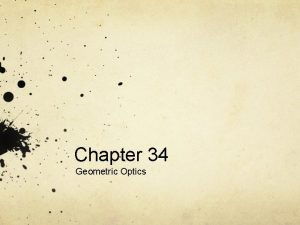 Chapter 34 Geometric Optics What is Geometric Optics