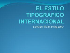 EL ESTILO TIPOGRFICO INTERNACIONAL Crdenas Prado Irving jaffar