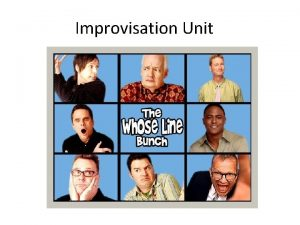 Improvisation Unit Improvisation the portrayal of a character