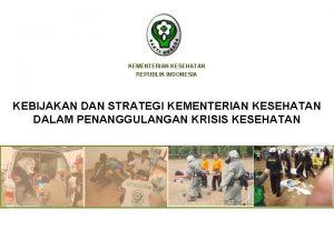 KEMENTERIAN KESEHATAN REPUBLIK INDONESIA KEBIJAKAN DAN STRATEGI KEMENTERIAN