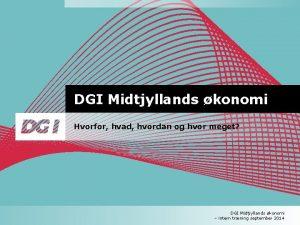 DGI Midtjyllands konomi Hvorfor hvad hvordan og hvor
