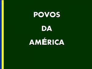 POVOS DA AMRICA A ocupao da Amrica Hiptese