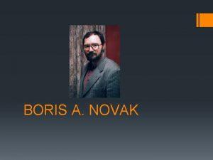 BORIS A NOVAK Boris A Novak deluje kot