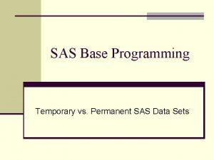 SAS Base Programming Temporary vs Permanent SAS Data