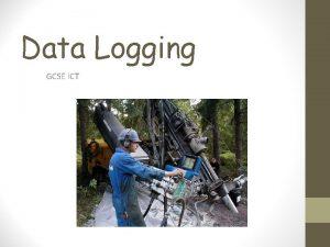 Data Logging GCSE ICT Introduction The term data