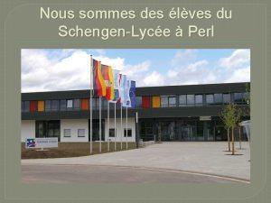 Nous sommes des lves du SchengenLyce Perl Les
