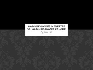WATCHING MOVIES IN THEATRE VS WATCHING MOVIES AT