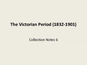 The Victorian Period 1832 1901 Collection Notes 6