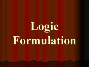 Logic Formulation What is Logic Formulation The process