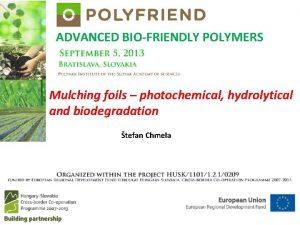 ADVANCED BIOFRIENDLY POLYMERS Mulching foils photochemical hydrolytical and