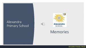 Alexandra Primary School Memories 1 Alexandra Primary School