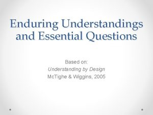 Enduring Understandings and Essential Questions Based on Understanding