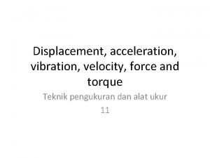 Displacement acceleration vibration velocity force and torque Teknik