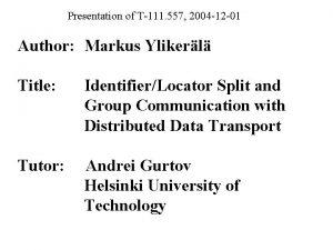 Presentation of T111 557 2004 12 01 Author