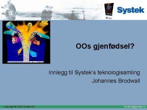 OOs gjenfdsel Innlegg til Systeks teknologisamling Johannes Brodwall