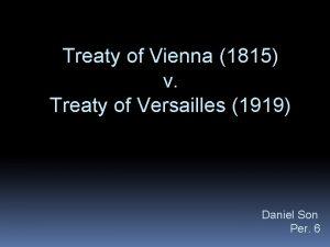Treaty of Vienna 1815 v Treaty of Versailles