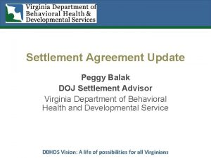 Settlement Agreement Update Peggy Balak DOJ Settlement Advisor