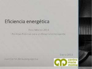 Eficiencia energtica Foro Mxico 2013 Polticas Pblicas para