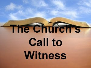 The Churchs Call to Witness 1 The call